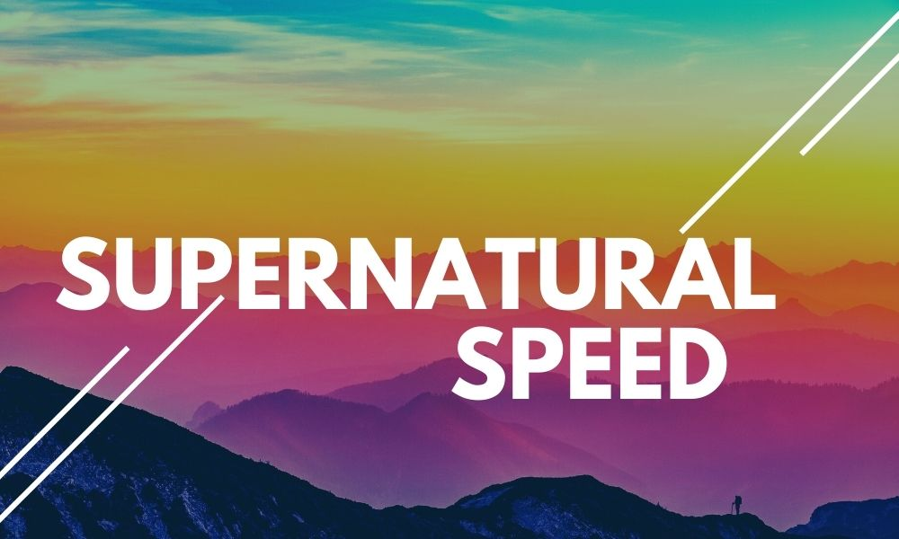 Supernatural Speed